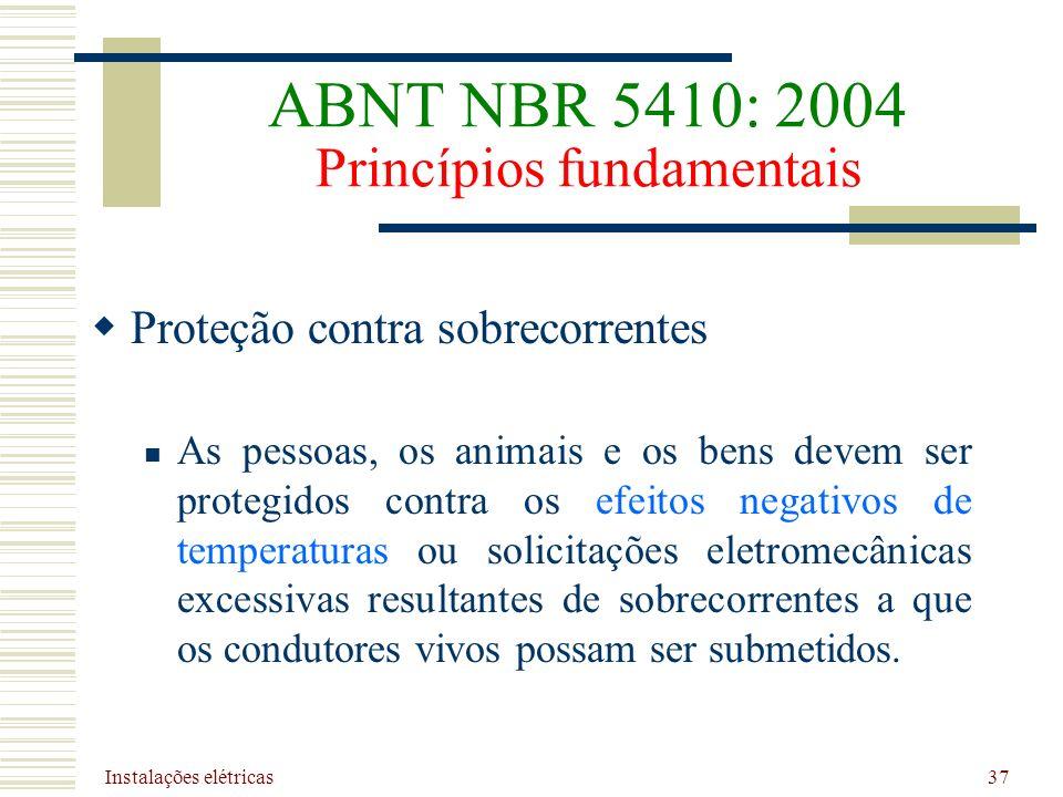 Instalações elétricas 37 Proteção contra sobrecorrentes As pessoas, os animais e os bens devem ser protegidos contra os efeitos negativos de temperatu