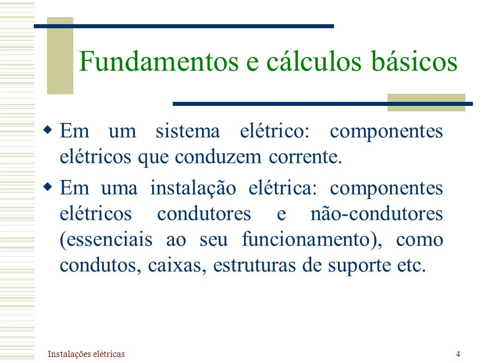 Instalações elétricas 4 Em um sistema elétrico: componentes elétricos que conduzem corrente. Em uma instalação elétrica: componentes elétricos conduto