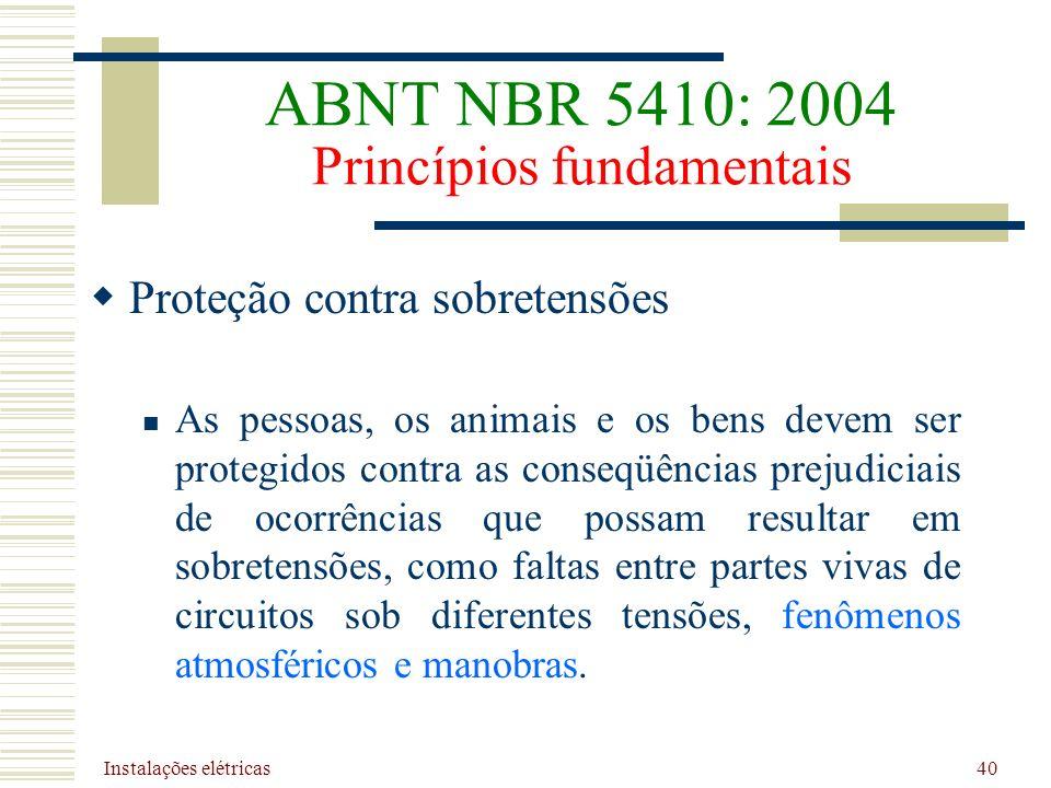 Instalações elétricas 40 Proteção contra sobretensões As pessoas, os animais e os bens devem ser protegidos contra as conseqüências prejudiciais de oc