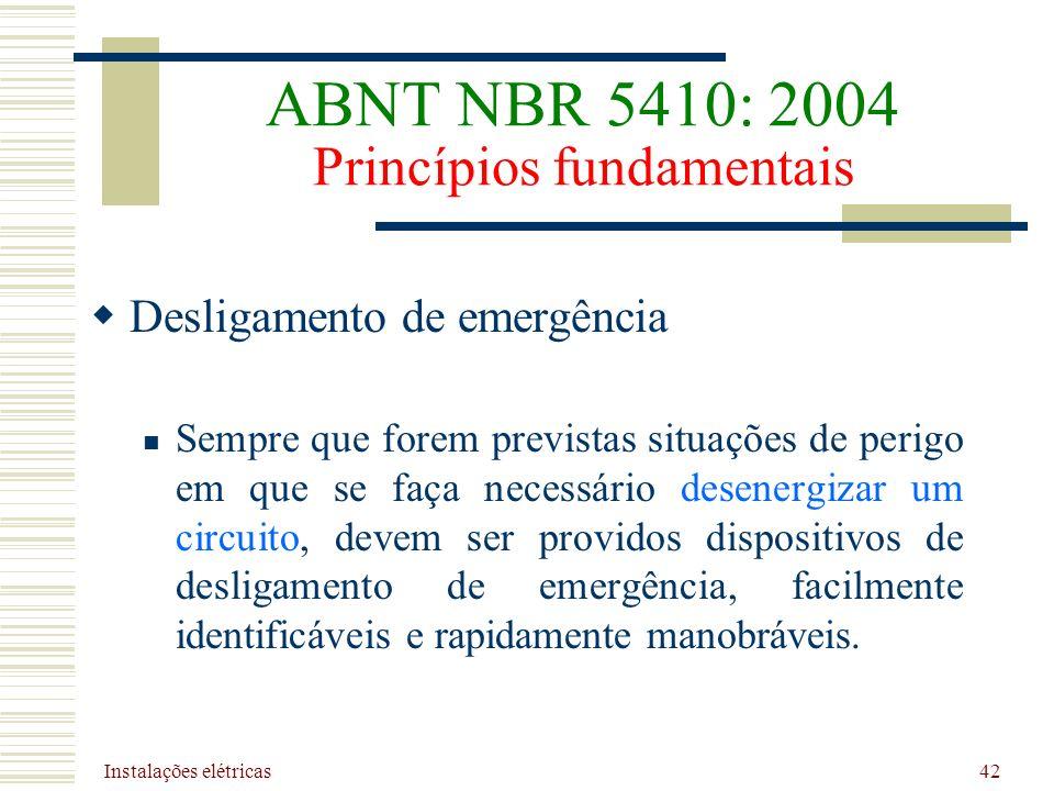 Instalações elétricas 42 Desligamento de emergência Sempre que forem previstas situações de perigo em que se faça necessário desenergizar um circuito,