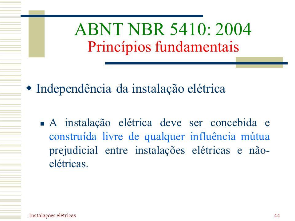 Instalações elétricas 44 Independência da instalação elétrica A instalação elétrica deve ser concebida e construída livre de qualquer influência mútua