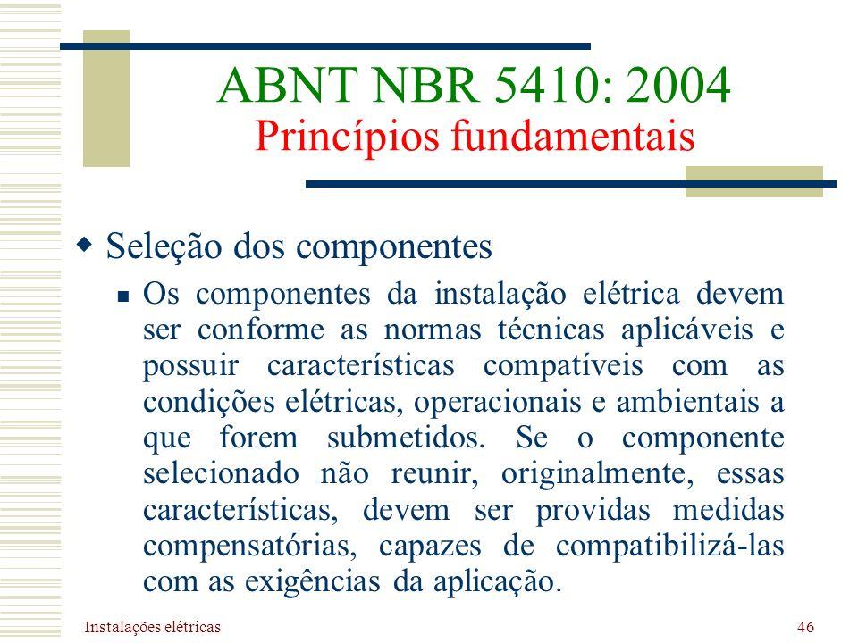 Instalações elétricas 46 Seleção dos componentes Os componentes da instalação elétrica devem ser conforme as normas técnicas aplicáveis e possuir cara