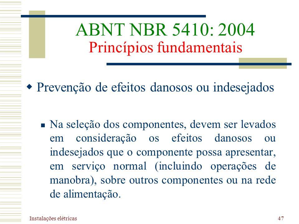 Instalações elétricas 47 Prevenção de efeitos danosos ou indesejados Na seleção dos componentes, devem ser levados em consideração os efeitos danosos