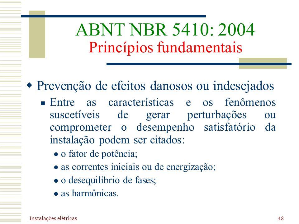 Instalações elétricas 48 Prevenção de efeitos danosos ou indesejados Entre as características e os fenômenos suscetíveis de gerar perturbações ou comp