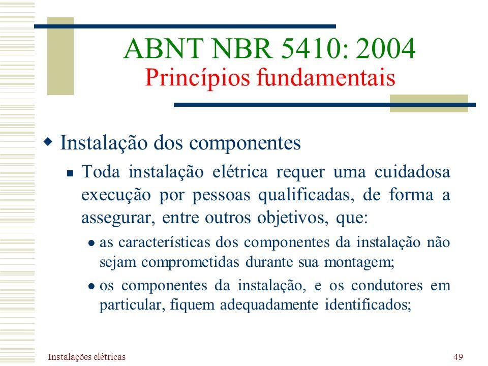 Instalações elétricas 49 Instalação dos componentes Toda instalação elétrica requer uma cuidadosa execução por pessoas qualificadas, de forma a assegu