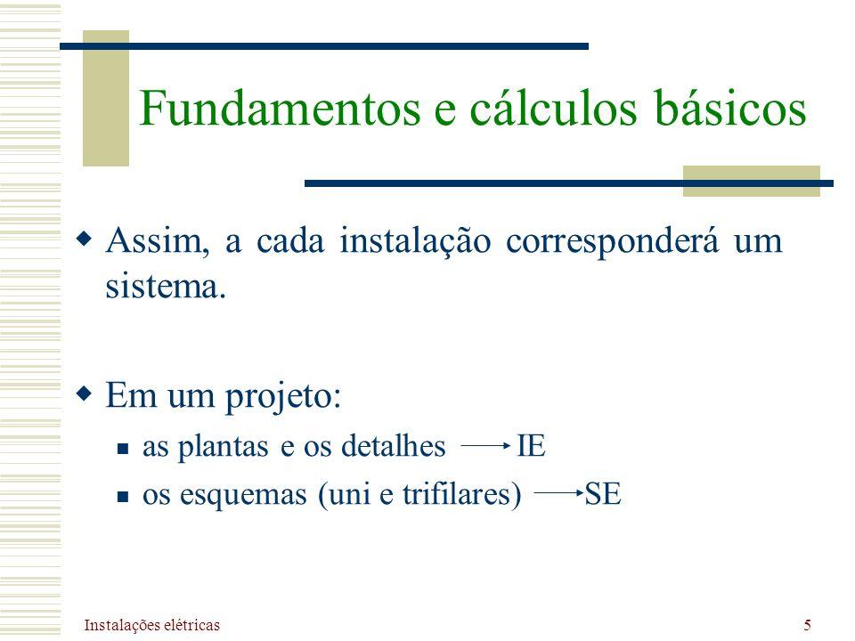 Instalações elétricas 5 Assim, a cada instalação corresponderá um sistema. Em um projeto: as plantas e os detalhes IE os esquemas (uni e trifilares) S
