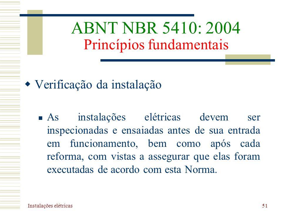 Instalações elétricas 51 Verificação da instalação As instalações elétricas devem ser inspecionadas e ensaiadas antes de sua entrada em funcionamento,