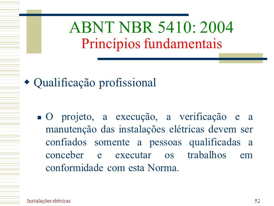 Instalações elétricas 52 Qualificação profissional O projeto, a execução, a verificação e a manutenção das instalações elétricas devem ser confiados s