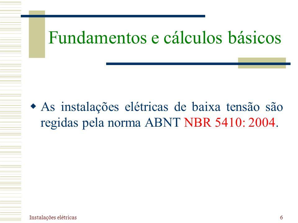 Instalações elétricas 6 As instalações elétricas de baixa tensão são regidas pela norma ABNT NBR 5410: 2004. Fundamentos e cálculos básicos