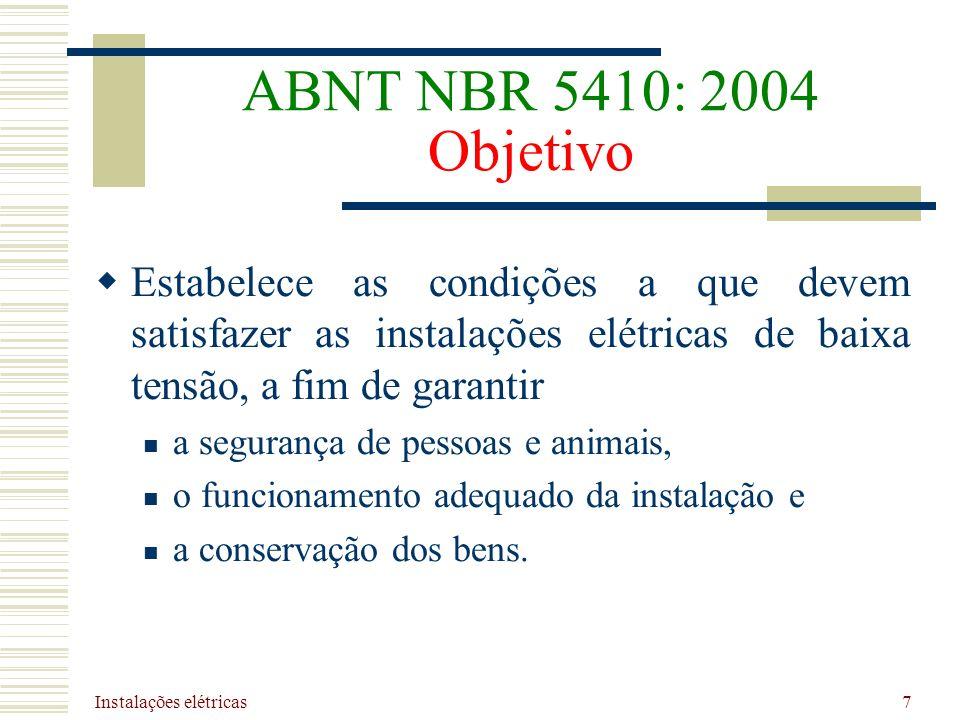 Instalações elétricas 7 ABNT NBR 5410: 2004 Objetivo Estabelece as condições a que devem satisfazer as instalações elétricas de baixa tensão, a fim de