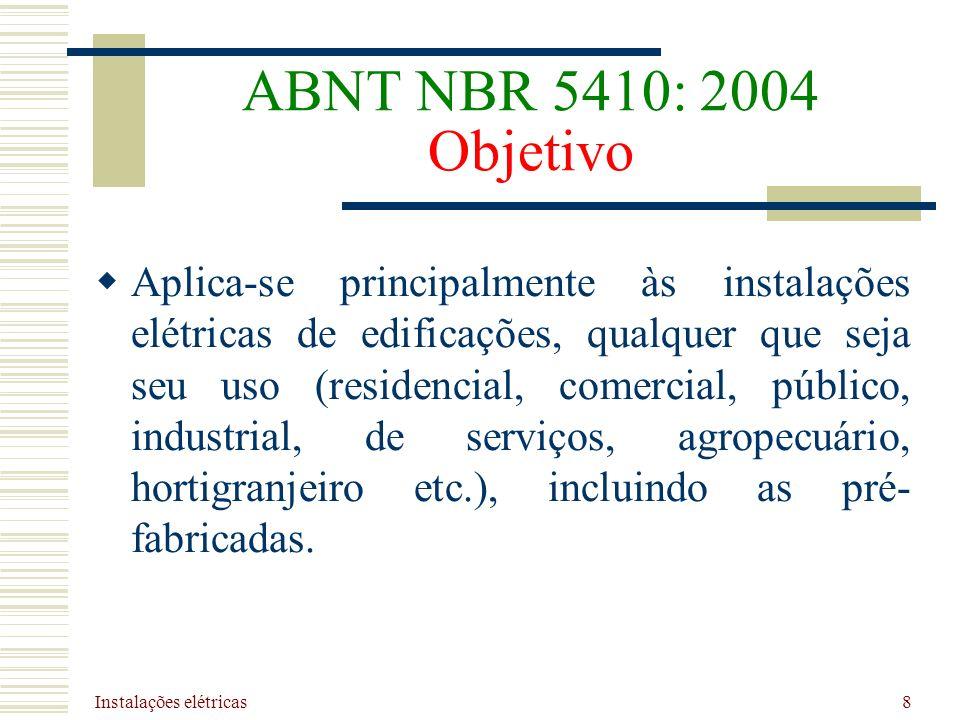 Instalações elétricas 8 ABNT NBR 5410: 2004 Objetivo Aplica-se principalmente às instalações elétricas de edificações, qualquer que seja seu uso (resi