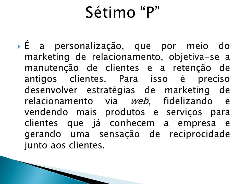 É a personalização, que por meio do marketing de relacionamento, objetiva-se a manutenção de clientes e a retenção de antigos clientes. Para isso é pr