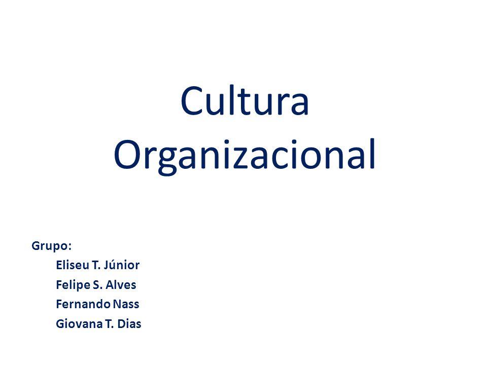 Cultura Organizacional Grupo: Eliseu T. Júnior Felipe S. Alves Fernando Nass Giovana T. Dias