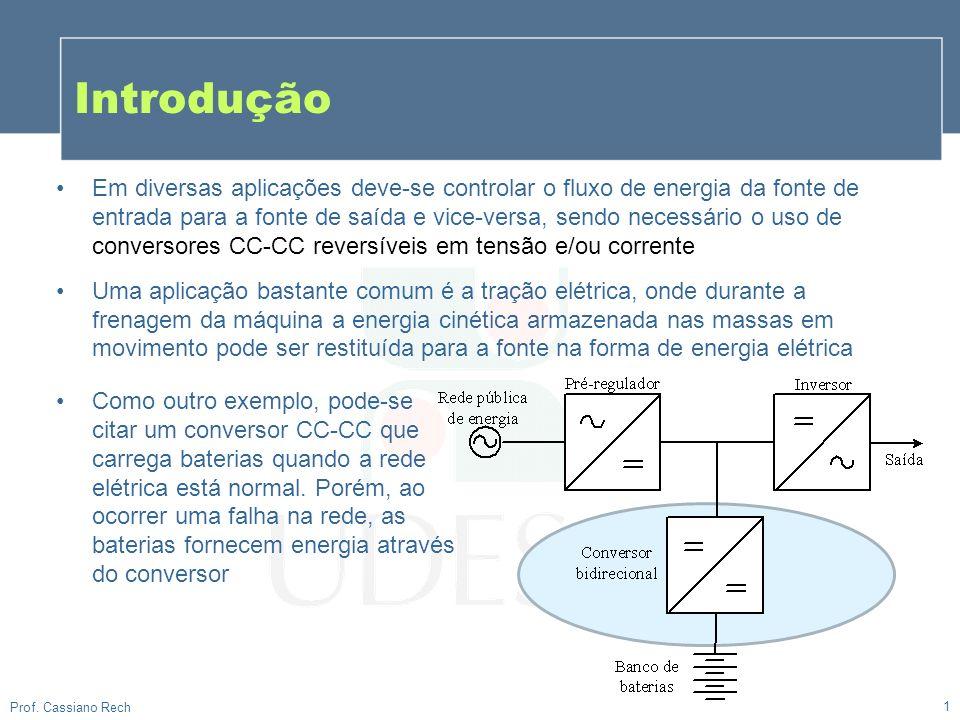 Introdução 1 Prof. Cassiano Rech Em diversas aplicações deve-se controlar o fluxo de energia da fonte de entrada para a fonte de saída e vice-versa, s