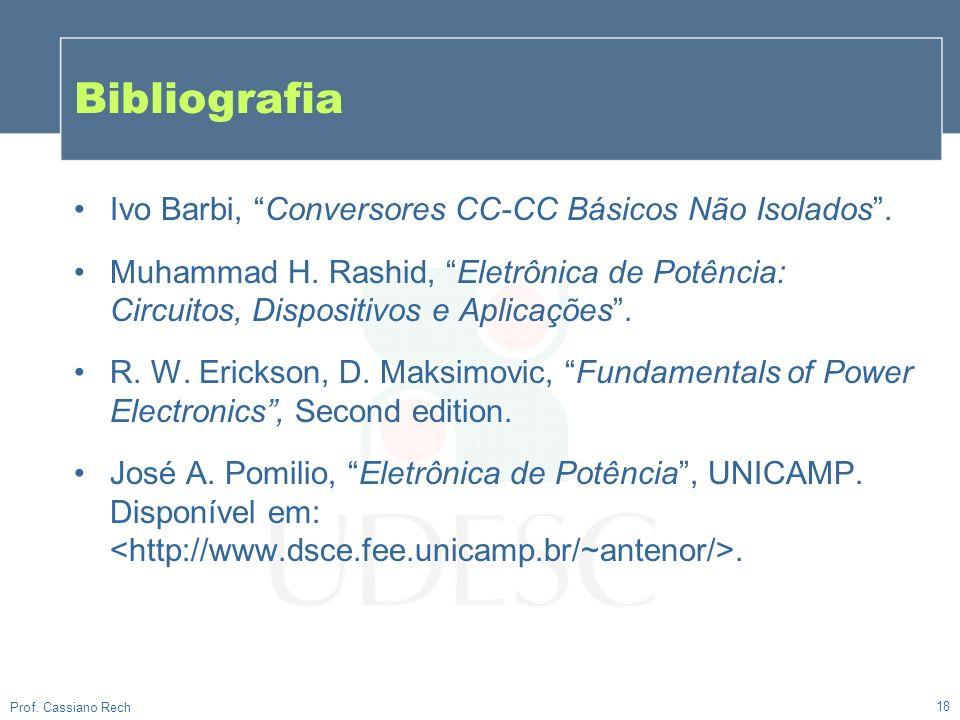 Bibliografia 18 Ivo Barbi, Conversores CC-CC Básicos Não Isolados. Muhammad H. Rashid, Eletrônica de Potência: Circuitos, Dispositivos e Aplicações. R
