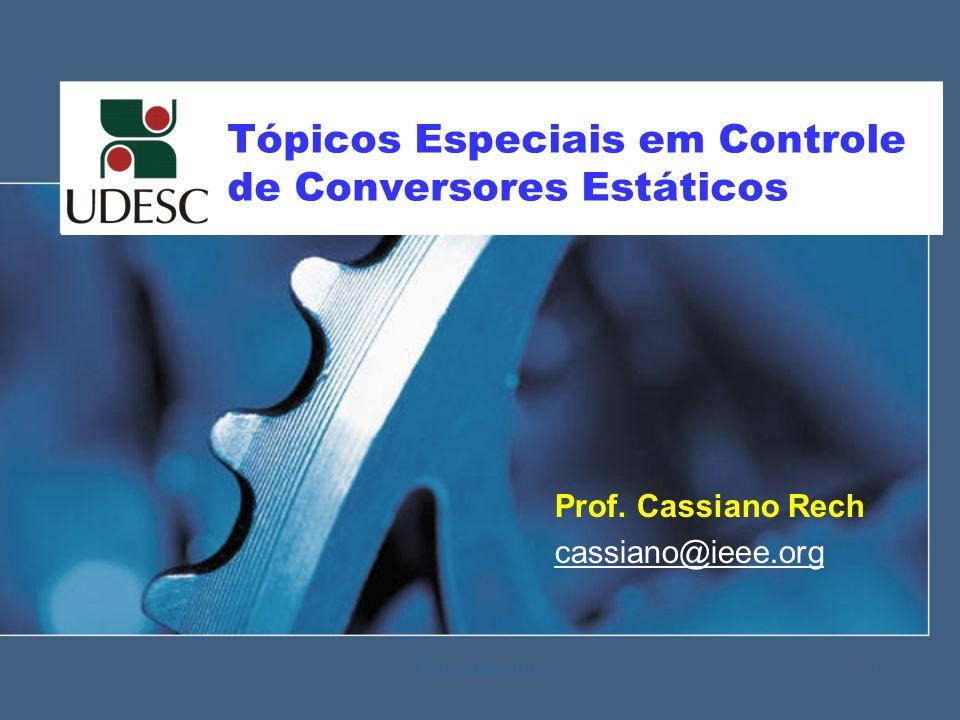 Tópicos Especiais em Controle de Conversores Estáticos Prof. Cassiano Rech cassiano@ieee.org 1Prof. Cassiano Rech
