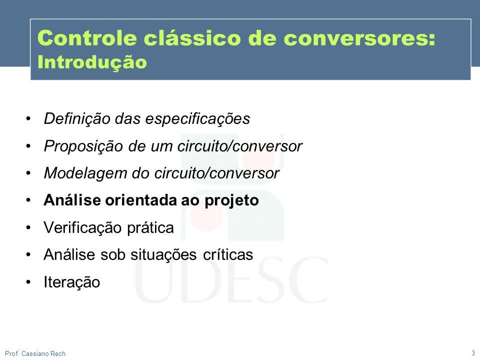 Controle clássico de conversores: Introdução 3 Prof. Cassiano Rech Definição das especificações Proposição de um circuito/conversor Modelagem do circu