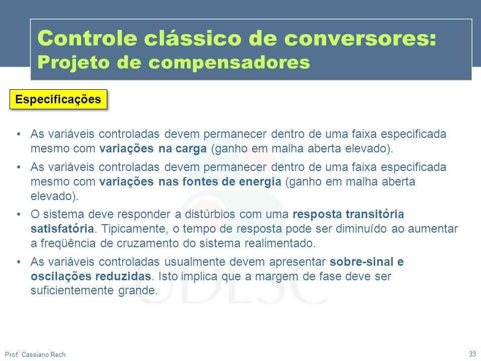 33 Prof. Cassiano Rech Controle clássico de conversores: Projeto de compensadores As variáveis controladas devem permanecer dentro de uma faixa especi