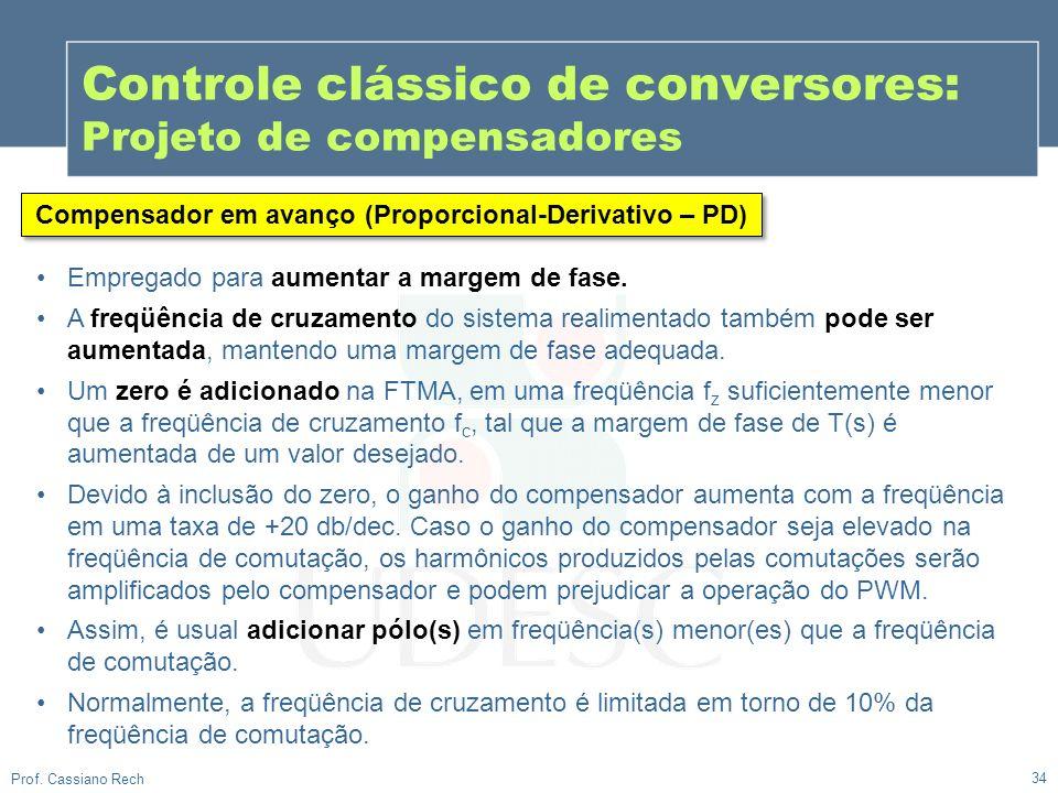 34 Prof. Cassiano Rech Controle clássico de conversores: Projeto de compensadores Empregado para aumentar a margem de fase. A freqüência de cruzamento