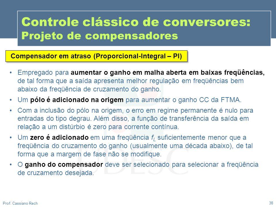 38 Prof. Cassiano Rech Controle clássico de conversores: Projeto de compensadores Empregado para aumentar o ganho em malha aberta em baixas freqüência