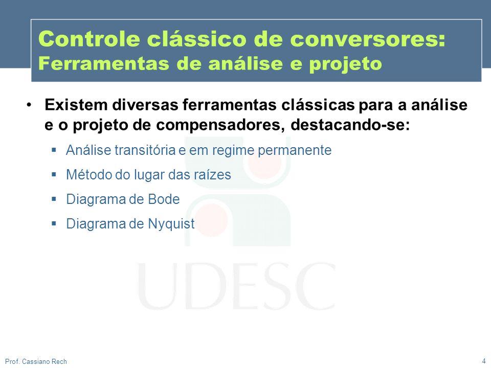 4 Prof. Cassiano Rech Controle clássico de conversores: Ferramentas de análise e projeto Existem diversas ferramentas clássicas para a análise e o pro