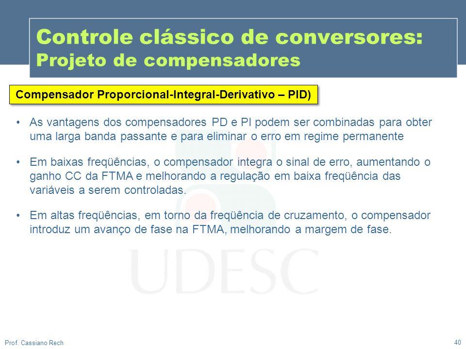 40 Prof. Cassiano Rech Controle clássico de conversores: Projeto de compensadores As vantagens dos compensadores PD e PI podem ser combinadas para obt