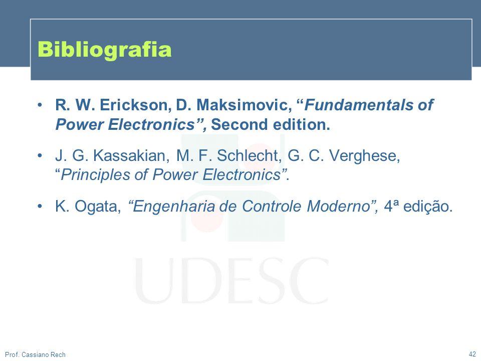 Bibliografia 42 R. W. Erickson, D. Maksimovic, Fundamentals of Power Electronics, Second edition. J. G. Kassakian, M. F. Schlecht, G. C. Verghese,Prin