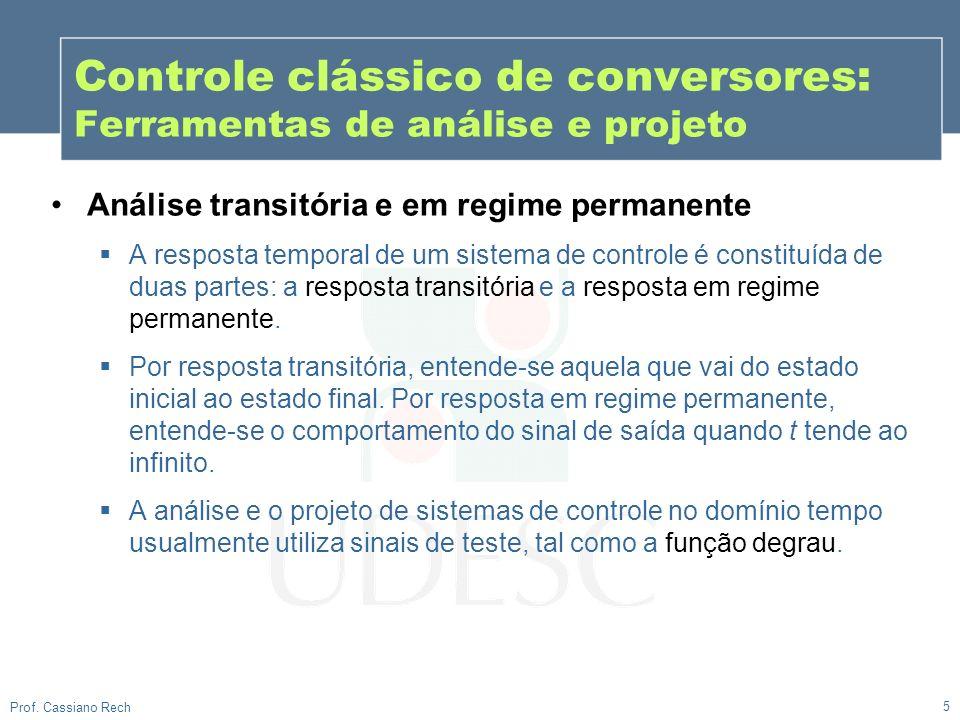 5 Prof. Cassiano Rech Controle clássico de conversores: Ferramentas de análise e projeto Análise transitória e em regime permanente A resposta tempora