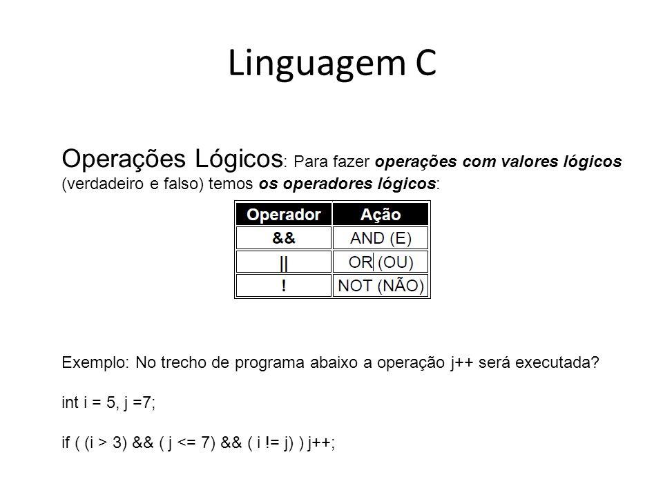 Linguagem C Operações Lógicos : Para fazer operações com valores lógicos (verdadeiro e falso) temos os operadores lógicos: Exemplo: No trecho de progr