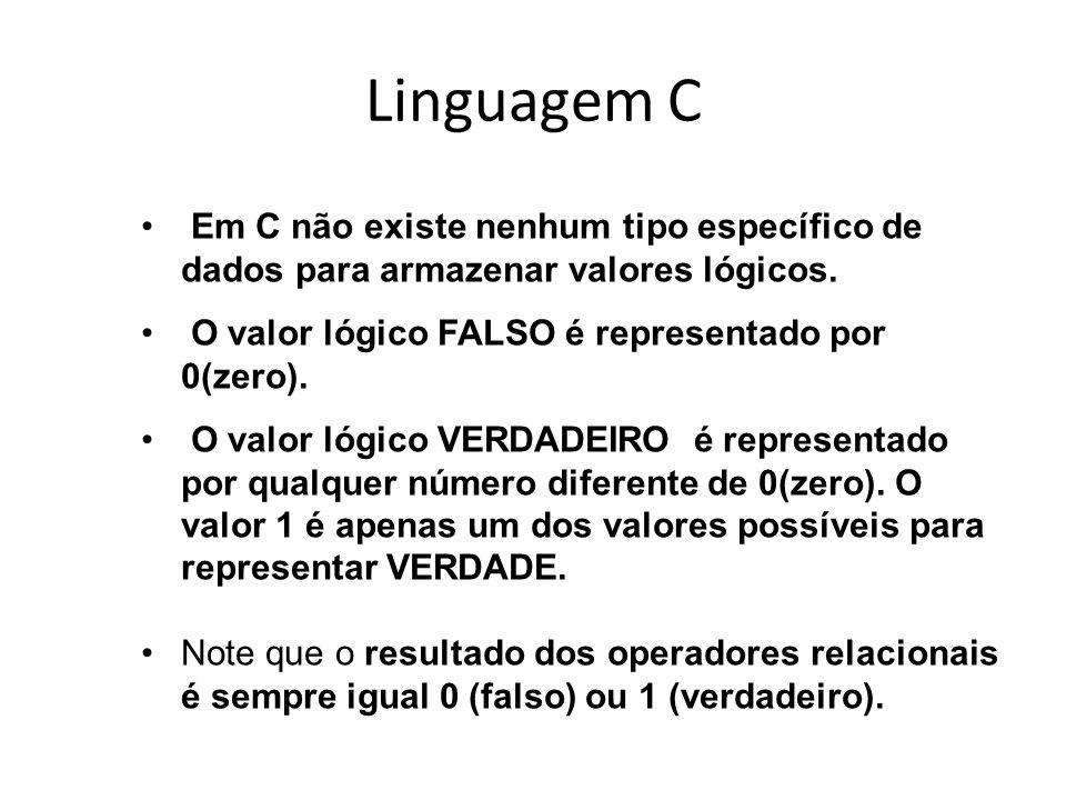 Linguagem C Em C não existe nenhum tipo específico de dados para armazenar valores lógicos. O valor lógico FALSO é representado por 0(zero). O valor l