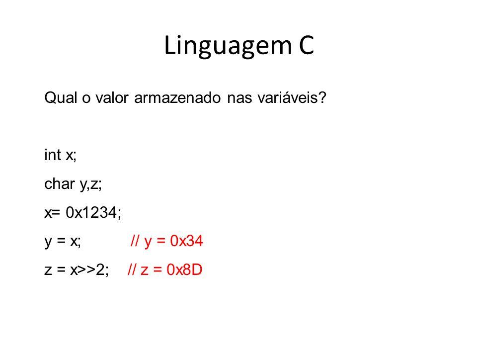 Linguagem C Qual o valor armazenado nas variáveis? int x; char y,z; x= 0x1234; y = x; // y = 0x34 z = x>>2; // z = 0x8D