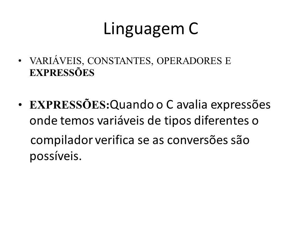 Linguagem C VARIÁVEIS, CONSTANTES, OPERADORES E EXPRESSÕES EXPRESSÕES: Quando o C avalia expressões onde temos variáveis de tipos diferentes o compila