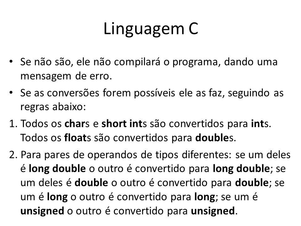 Linguagem C Se não são, ele não compilará o programa, dando uma mensagem de erro. Se as conversões forem possíveis ele as faz, seguindo as regras abai