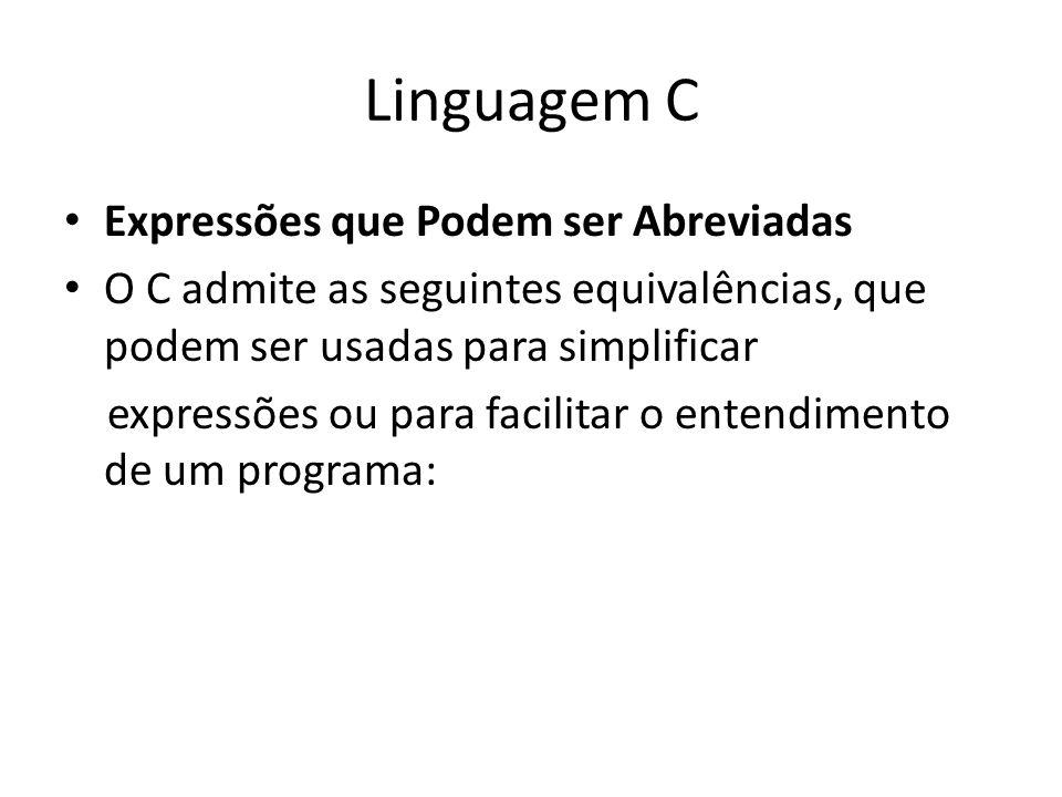 Linguagem C Expressões que Podem ser Abreviadas O C admite as seguintes equivalências, que podem ser usadas para simplificar expressões ou para facili