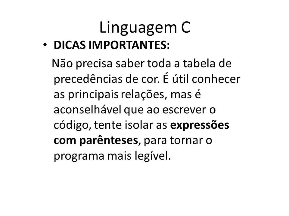 Linguagem C DICAS IMPORTANTES: Não precisa saber toda a tabela de precedências de cor. É útil conhecer as principais relações, mas é aconselhável que
