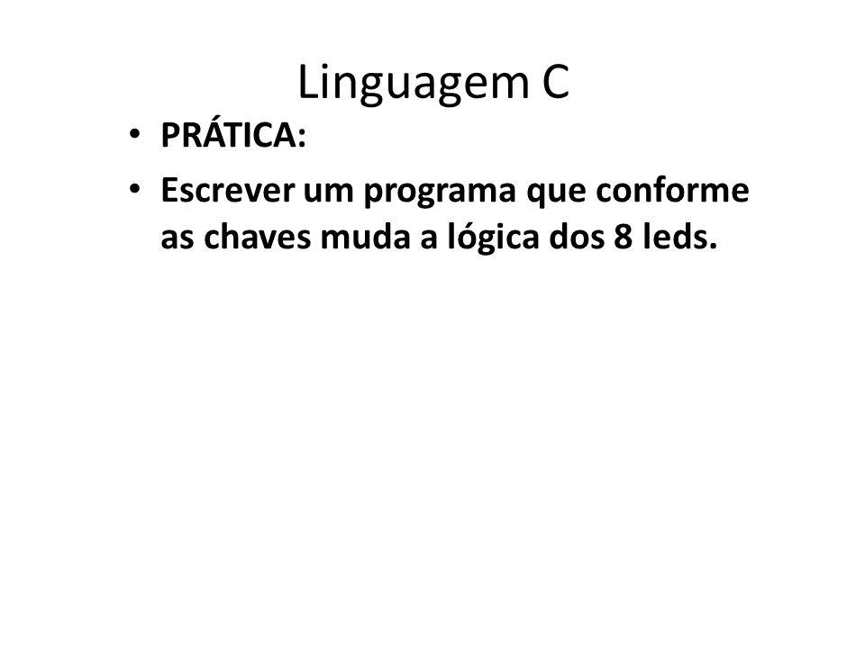Linguagem C PRÁTICA: Escrever um programa que conforme as chaves muda a lógica dos 8 leds.
