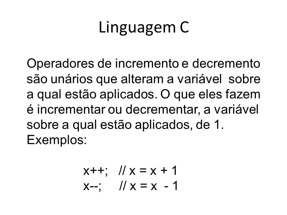 Linguagem C Operadores de incremento e decremento são unários que alteram a variável sobre a qual estão aplicados. O que eles fazem é incrementar ou d