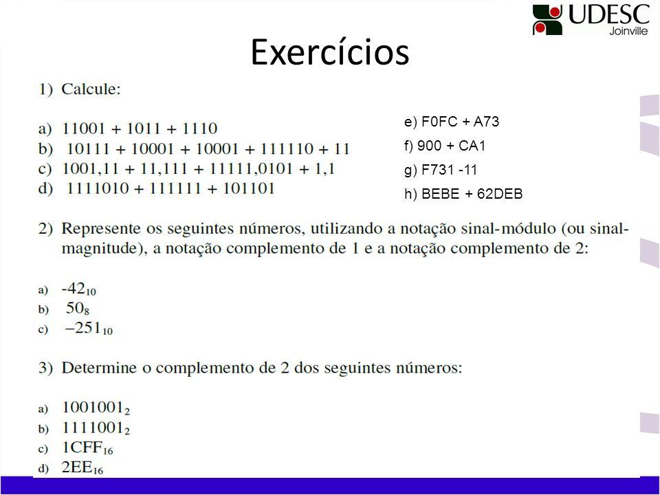 Exercícios e) F0FC + A73 f) 900 + CA1 g) F731 -11 h) BEBE + 62DEB