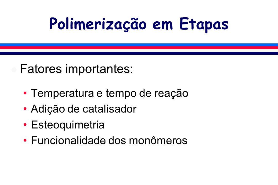 Polimerização em Etapas l Fatores importantes: Temperatura e tempo de reação Adição de catalisador Esteoquimetria Funcionalidade dos monômeros