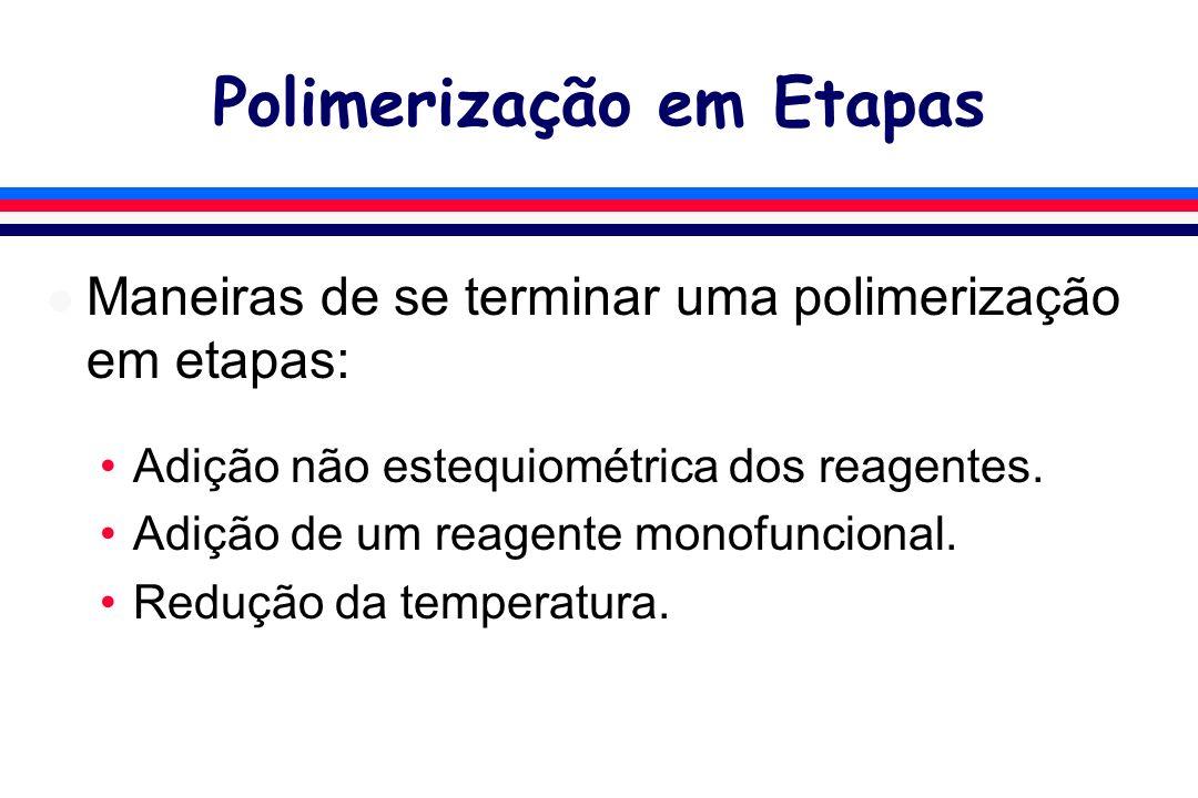 Polimerização em Etapas l Maneiras de se terminar uma polimerização em etapas: Adição não estequiométrica dos reagentes. Adição de um reagente monofun