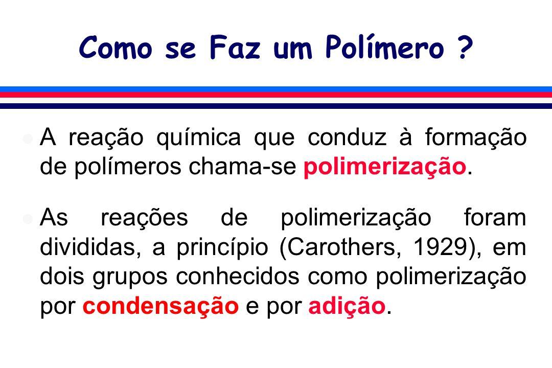 Polimerização por Condensação l Ocorre a eliminação de uma pequena molécula (por exemplo, H 2 O, HCl, etc.).