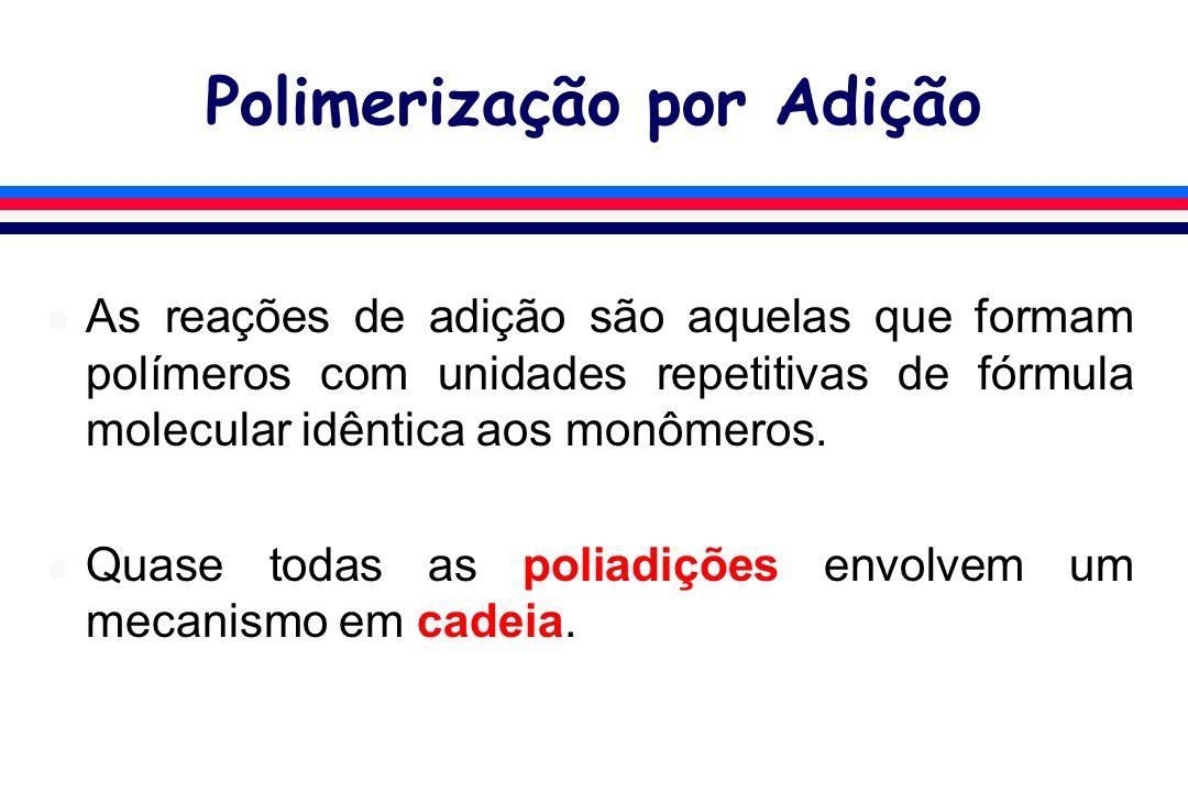 Polimerização em Etapas l Reações sem distinção quanto à taxa e natureza da iniciação, propagação e terminação.