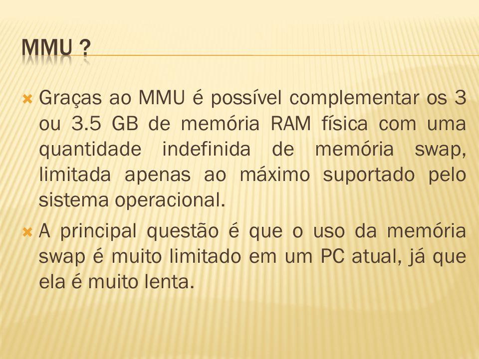 Graças ao MMU é possível complementar os 3 ou 3.5 GB de memória RAM física com uma quantidade indefinida de memória swap, limitada apenas ao máximo su