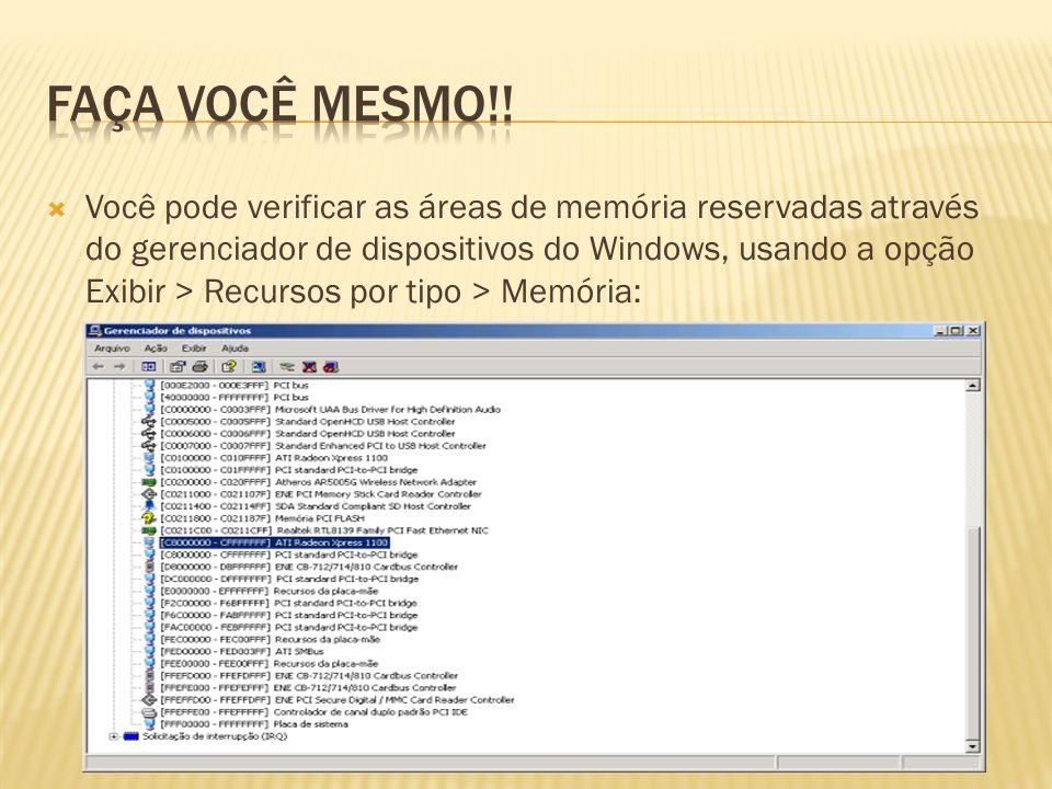 Você pode verificar as áreas de memória reservadas através do gerenciador de dispositivos do Windows, usando a opção Exibir > Recursos por tipo > Memória: