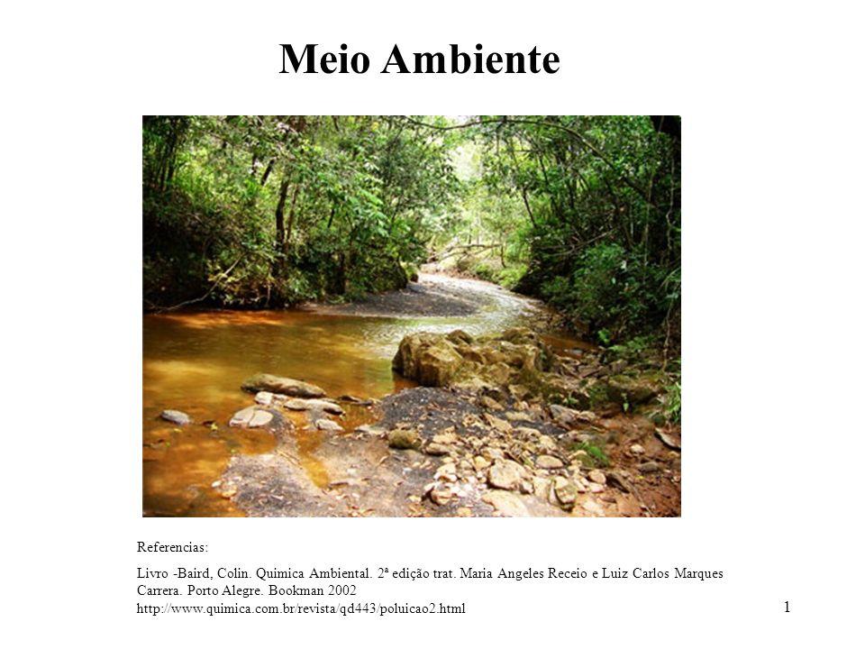 1 Referencias: Livro -Baird, Colin. Quimica Ambiental. 2ª edição trat. Maria Angeles Receio e Luiz Carlos Marques Carrera. Porto Alegre. Bookman 2002