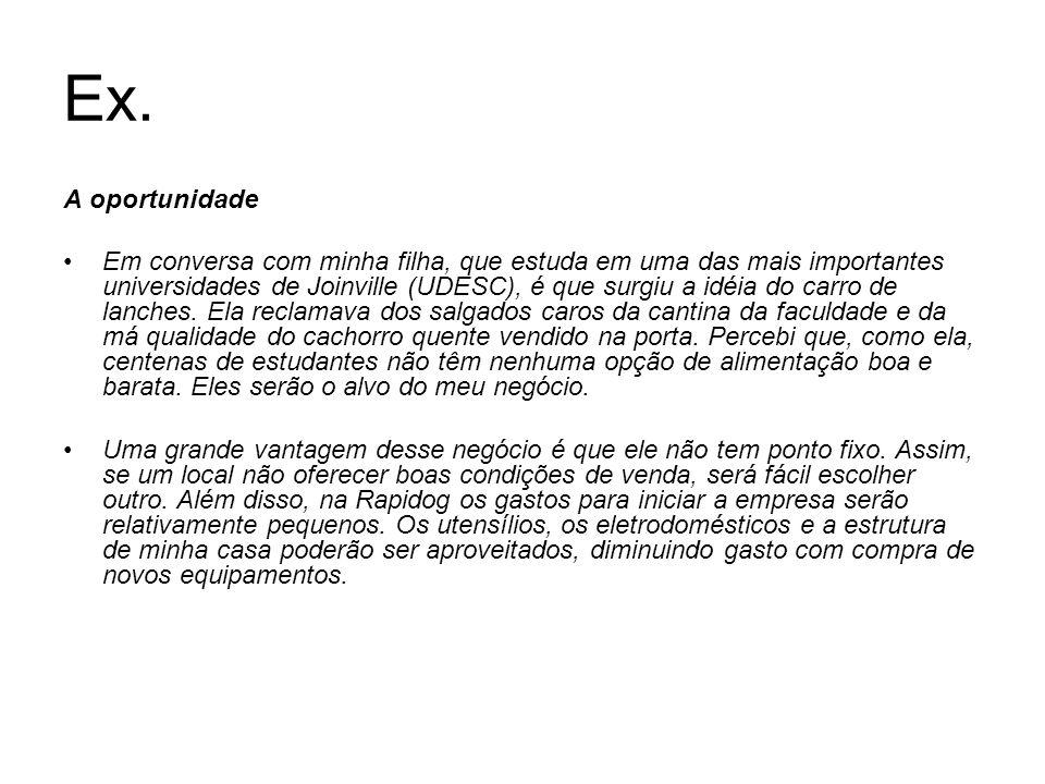 Ex. A oportunidade Em conversa com minha filha, que estuda em uma das mais importantes universidades de Joinville (UDESC), é que surgiu a idéia do car