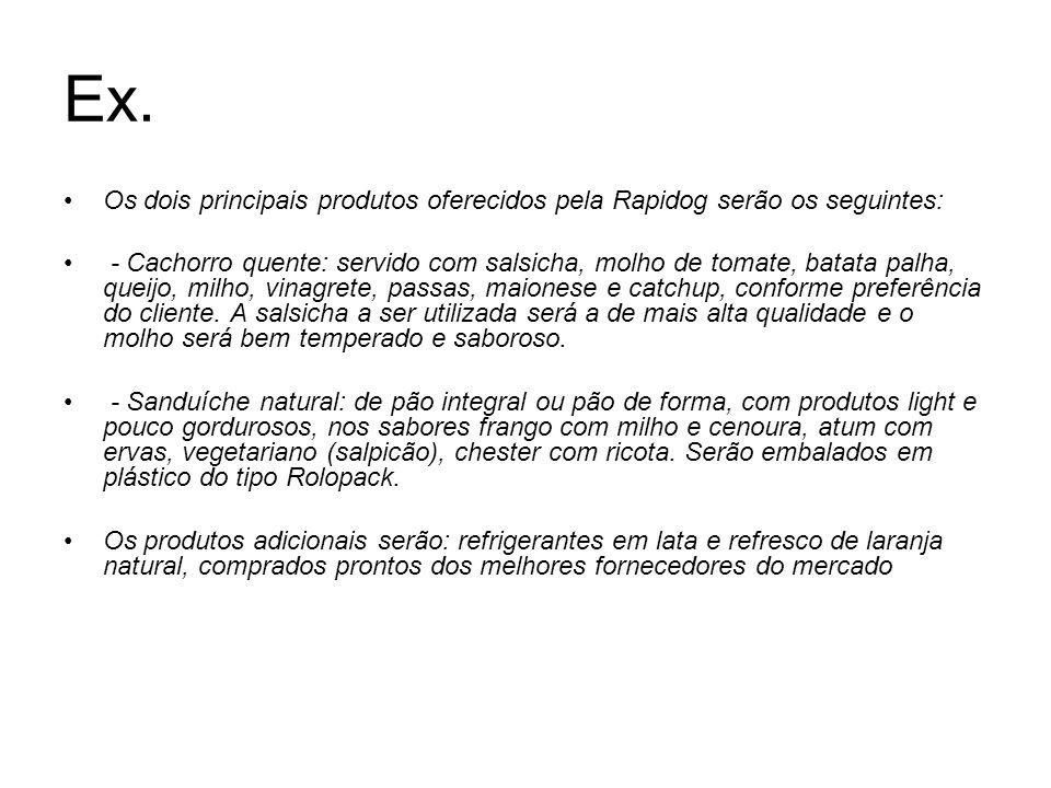 Ex. Os dois principais produtos oferecidos pela Rapidog serão os seguintes: - Cachorro quente: servido com salsicha, molho de tomate, batata palha, qu