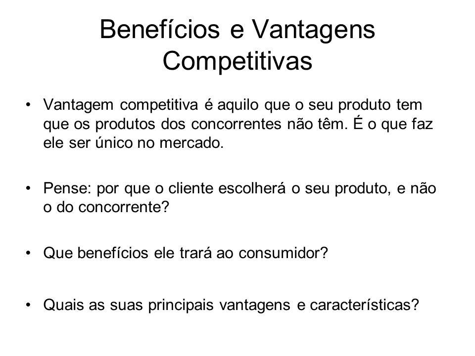 Benefícios e Vantagens Competitivas Vantagem competitiva é aquilo que o seu produto tem que os produtos dos concorrentes não têm. É o que faz ele ser