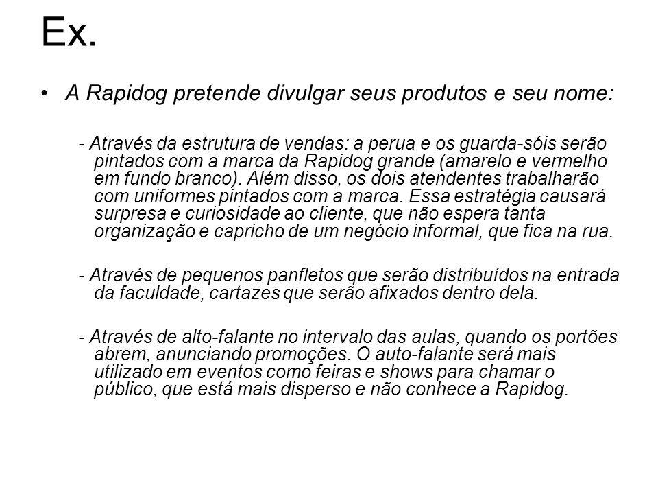 Ex. A Rapidog pretende divulgar seus produtos e seu nome: - Através da estrutura de vendas: a perua e os guarda-sóis serão pintados com a marca da Rap