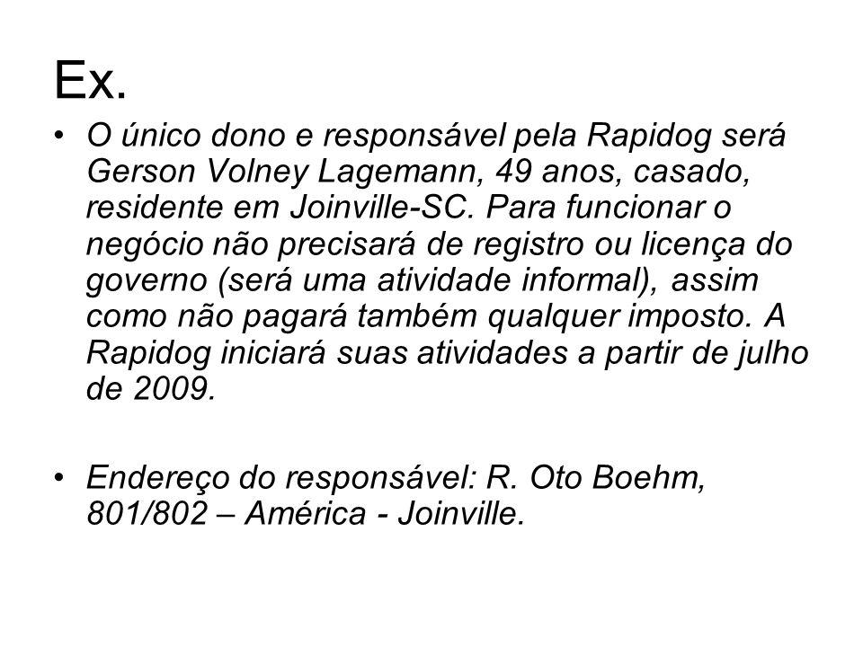 Ex. O único dono e responsável pela Rapidog será Gerson Volney Lagemann, 49 anos, casado, residente em Joinville-SC. Para funcionar o negócio não prec